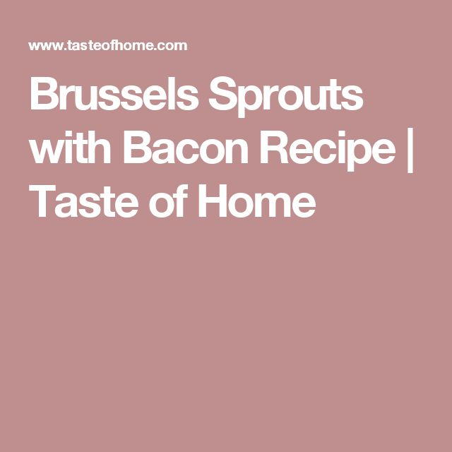 Brussels Sprouts with Bacon Recipe | Taste of Home