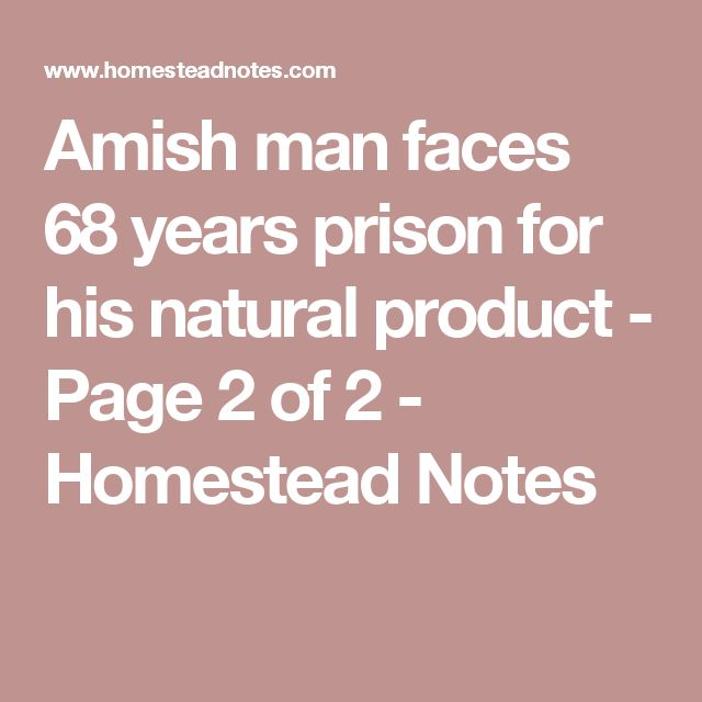 Amish man faces 68 years prison for his natural product - Page 2 of 2 - Homestead Notes