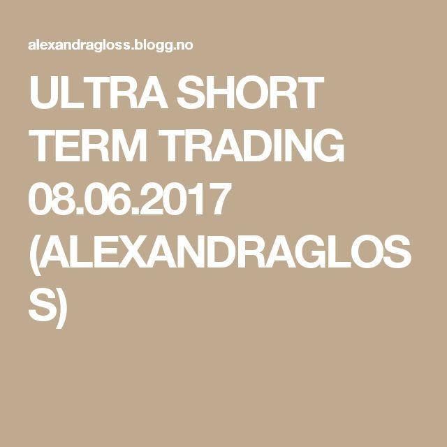ULTRA SHORT TERM TRADING 08.06.2017 (ALEXANDRAGLOSS)