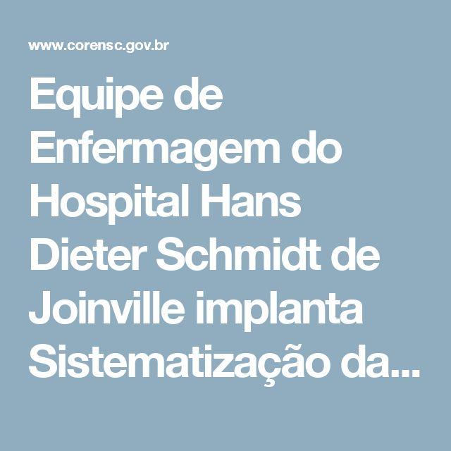 Equipe de Enfermagem do Hospital Hans Dieter Schmidt de Joinville implanta Sistematização da Assistência (SAE) – Coren/SC - Conselho Regional de Enfermagem de Santa Catarina