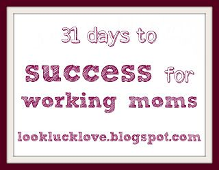Looking for Luck, Love, and...: 31 Days to Success for Working Moms-- Day 18: A weekly Cleaning Schedule