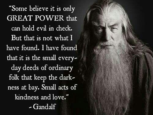 Wise words, galdalf the grey.