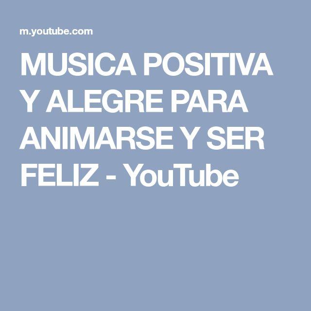 MUSICA POSITIVA Y ALEGRE PARA ANIMARSE Y SER FELIZ - YouTube