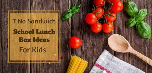 7 No Sandwich School Lunch Box Ideas for Kids