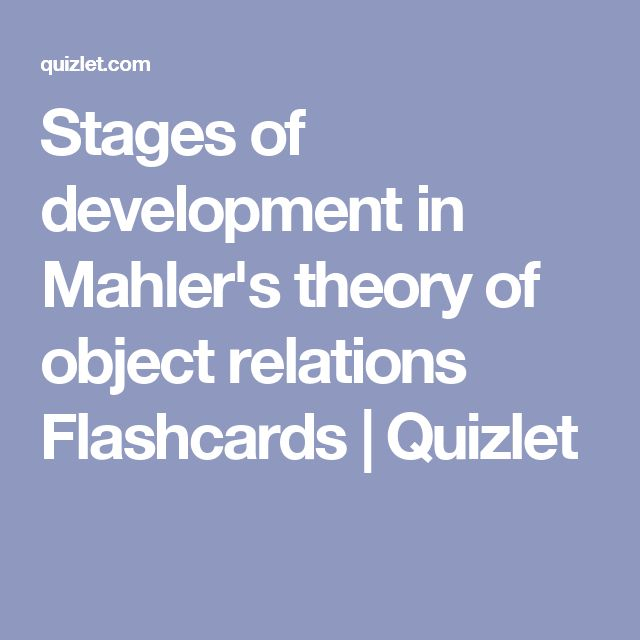 Stages of development in Mahler's theory of object relations Flashcards | Quizlet