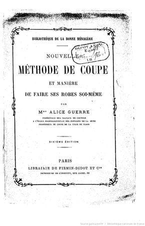 Nouvelle méthode de coupe et manière de faire ses robes soi-même (6e édition) / par Mme Alice Guerre,...