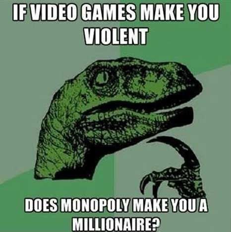 "it doesn't does it?  i wish people would stop saying video games make you so very ""violent"" i was already a violent person"