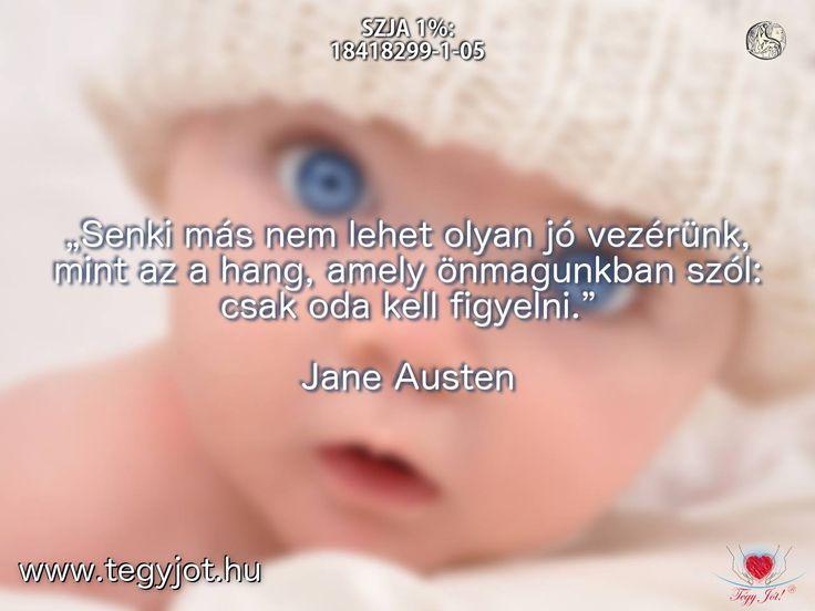 """""""Senki más nem lehet olyan jó vezérünk, mint az a hang, amely önmagunkban szól: csak oda kell figyelni."""" Jane Austen"""