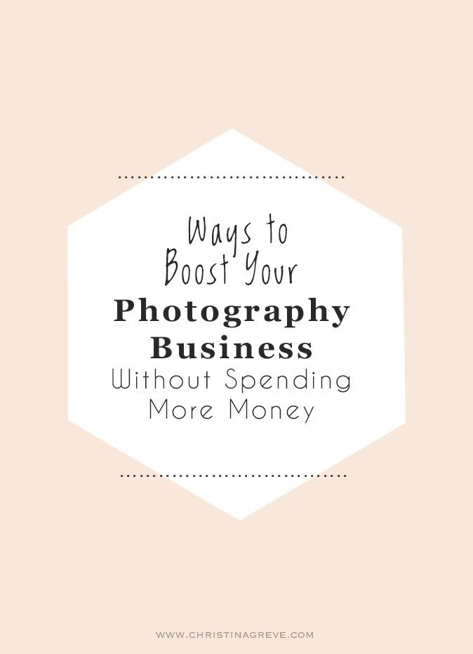 4 Ways to Boost Your Photography Business Without Spending More Money | CHRISTINA GREVE
