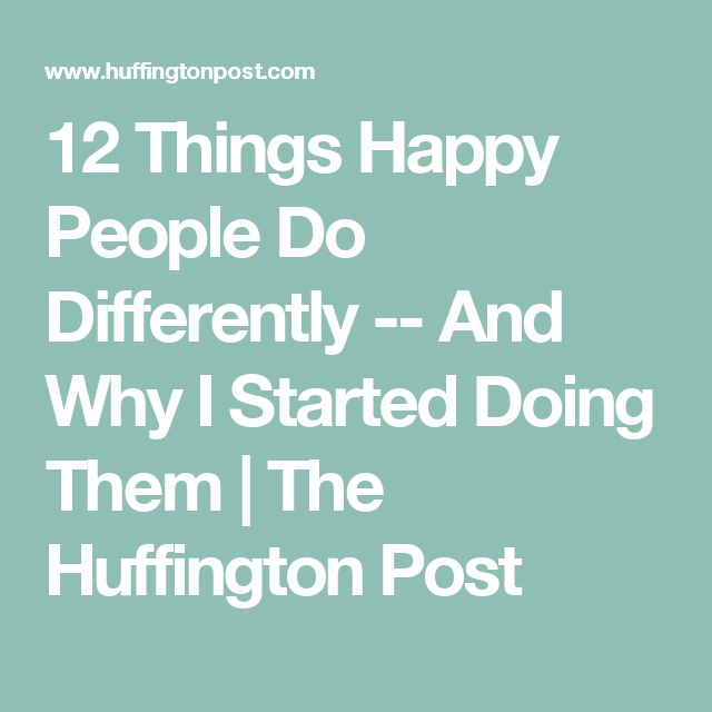 12 Things Happy People Do Differently -- And Why I Started Doing Them