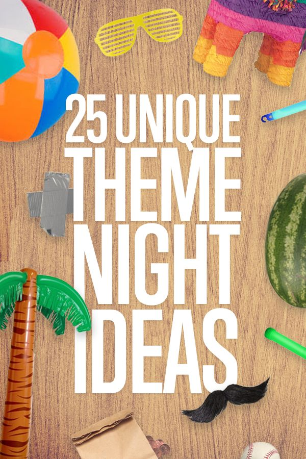 25 Unique Theme Night Ideas by Linda Weddle