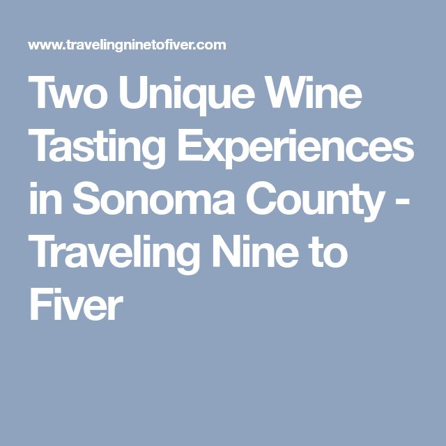Two Unique Wine Tasting Experiences in Sonoma County - Traveling Nine to Fiver