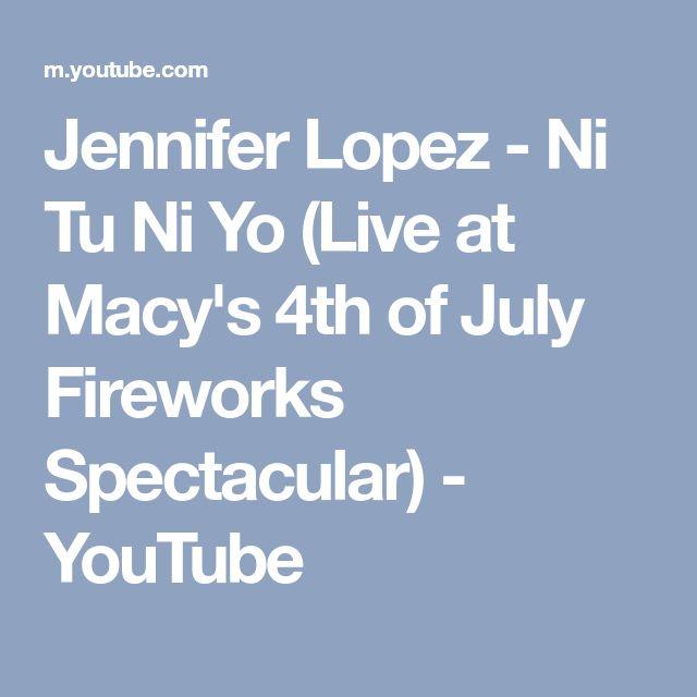 Jennifer Lopez - Ni Tu Ni Yo (Live at Macy's 4th of July Fireworks Spectacular) - YouTube