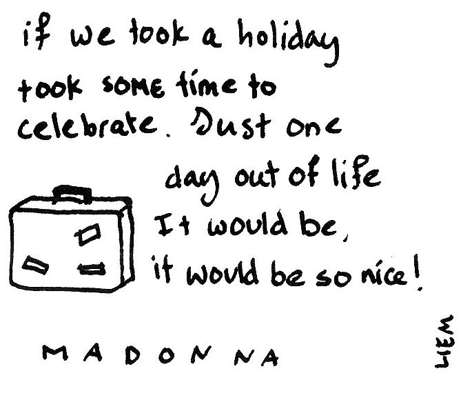 Madonna. Holiday -this song still makes me happy during the holidays ......classic