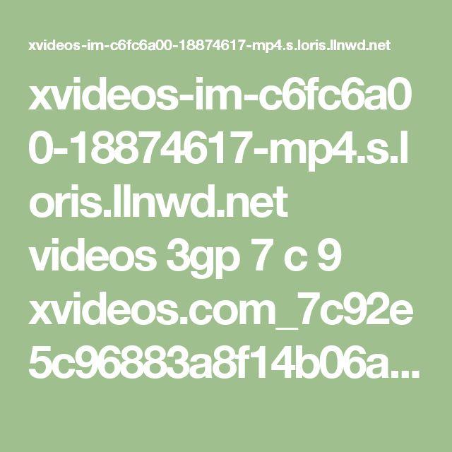 xvideos-im-c6fc6a00-18874617-mp4.s.loris.llnwd.net videos 3gp 7 c 9 xvideos.com_7c92e5c96883a8f14b06a772065cb78c.mp4?e=1487959864&ri=1024&rs=85&h=038628b68254e9901ba19846fea4864d