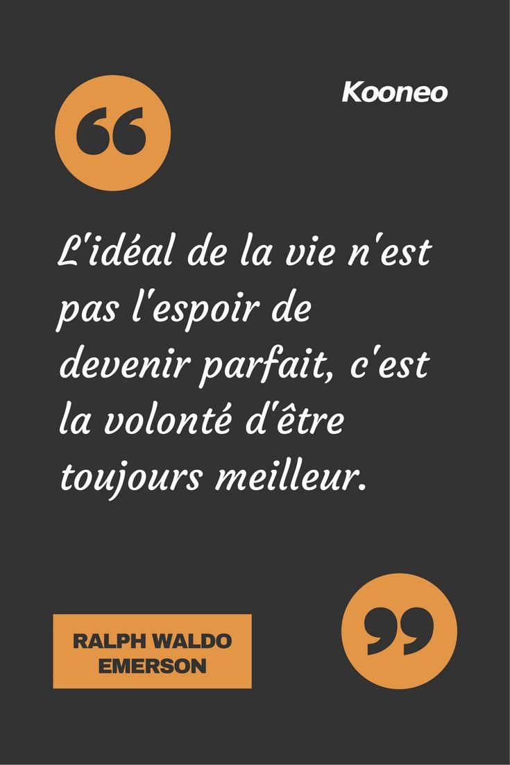 [CITATIONS] L'idéal de la vie n'est pas l'espoir de devenir parfait, c'est la volonté d'être toujours meilleur. RALPH WALDO EMERSON #Ecommerce #Motivation #Kooneo #Ralphwaldoemerson : www.kooneo.com