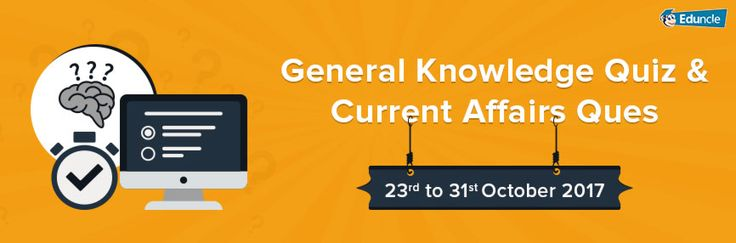 General Knowledge Quiz & Current Affairs Ques 23 to 31 Oct 2017