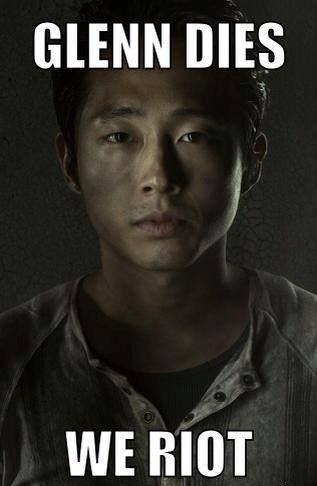 The writers need to hear our messages. If Glenn, Maggie, Rick, Daryl, Carol, Carl, or Judith die, we RIOT. The Walking Dead