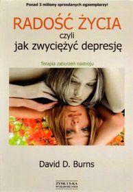 Radość życia, czyli jak zwyciężyć depresję. Terapia zaburzeń nastroju - David Burns.