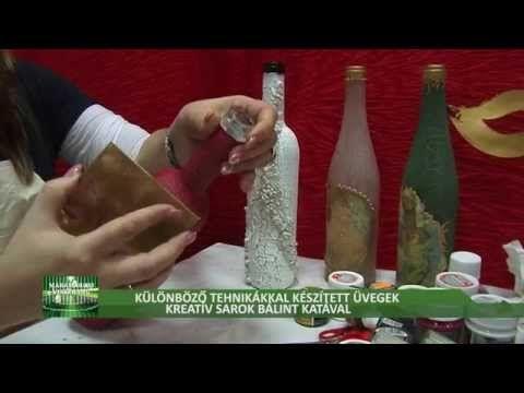 Különböző tehnikákkal díszitett üvegek - Kreatív sarok Bálint Katával - YouTube