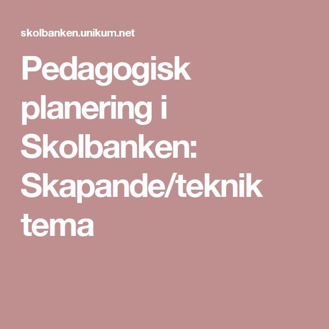 Pedagogisk planering i Skolbanken: Skapande/teknik tema