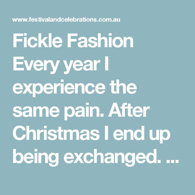 Fickle Fashion  Every year I experience the same pain. After Christmas I end up being exchanged. I am the crocodile handbag from the famous Italian fashion house Armani. I am not cheap and those who buy me are definitely well-off, but no one wants me. No-one  I have been in the most exclusive homes and living rooms. I have spent at least three to four days there and have seen quite a few things.  I have noticed that the spirit of Christmas seems to be lost. I hear few carols and it seems the…