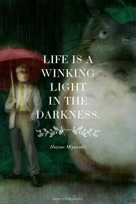 Life is a winking light in the darkness. Hayao Miyazaki | #hayaomiyazaki, #inspireme OMG I LOVE THIS!