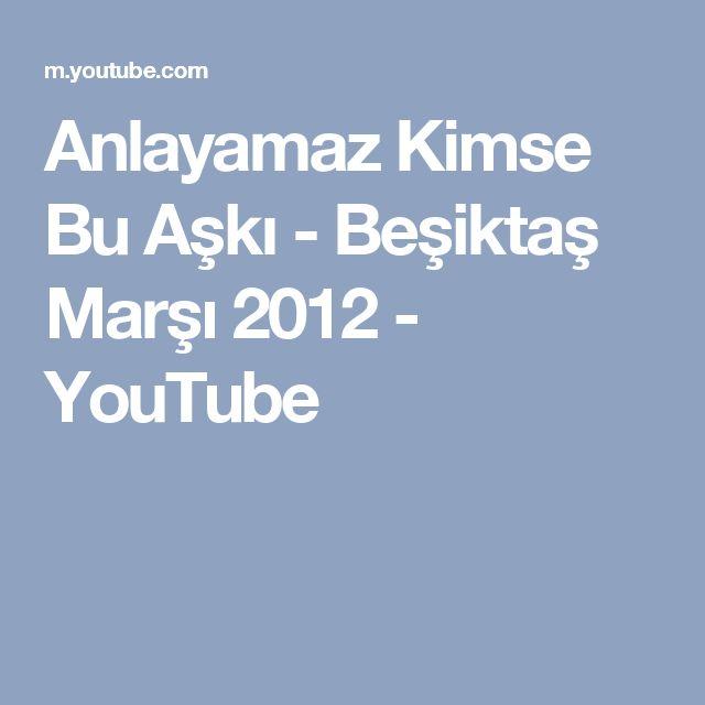 Anlayamaz Kimse Bu Aşkı - Beşiktaş Marşı 2012 - YouTube
