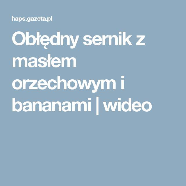 Obłędny sernik z masłem orzechowym i bananami  | wideo