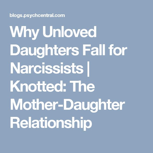 Why Unloved Daughters Fall for Narcissists   Knotted: The Mother-Daughter Relationship