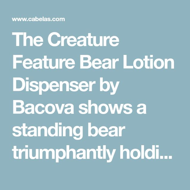 The Creature Feature Bear Lotion Dispenser by Bacova shows a standing bear triumphantly holding his catch of the day and is a great accent to any nature-themed bathroom.