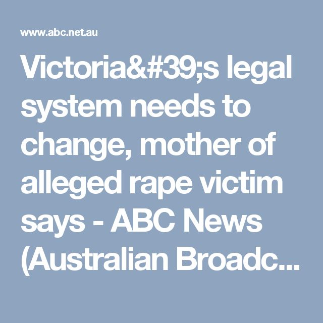 Victoria's legal system needs to change, mother of alleged rape victim says - ABC News (Australian Broadcasting Corporation)