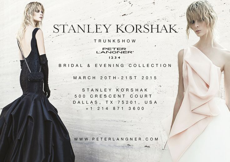 2015 Bridal & Evening Collection, March 20th-21st 2015 at STANLEY KORSHAK, 500 Crescent Court, Dallas, TX 75201, USA. Call to book an appointment +1 214 871 3600 - www.stanleykorshak.com/