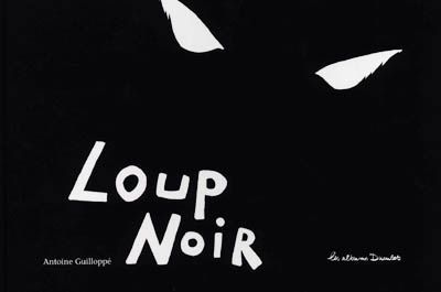 Loup noir / Antoine Guillopé. - Casterman (Les albums Duculot), 2004