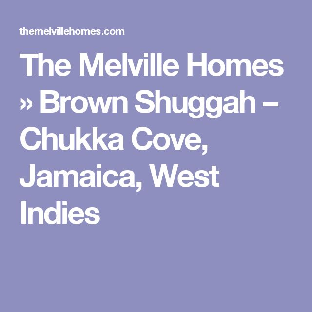 The Melville Homes » Brown Shuggah – Chukka Cove, Jamaica, West Indies