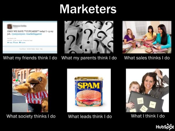 hubspot marketers meme  I know these things are annoying, but it's so apropos that I wanted to grab it.  There's another version of these for sales which is pretty funny too.