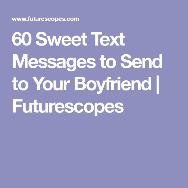 60 Sweet Text Messages to Send to Your Boyfriend | Futurescopes