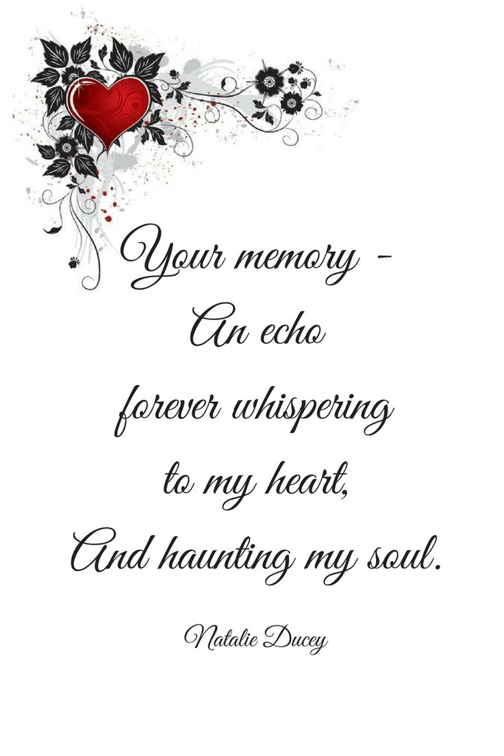 Your memory - an echo forever whispering to my heart, and haunting my soul. 💕