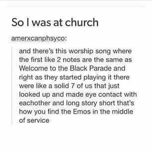 "Did I ever tell you that once I thought it would be funny to wear my Panic! At The Disco shirt to church group, (THIS IS GOSPEL) and my MIDDLE AGED SUBURBAN WHTE MOM CHURCH LEADER looks at me, says ""nice shirt"" and winks. WHAT"