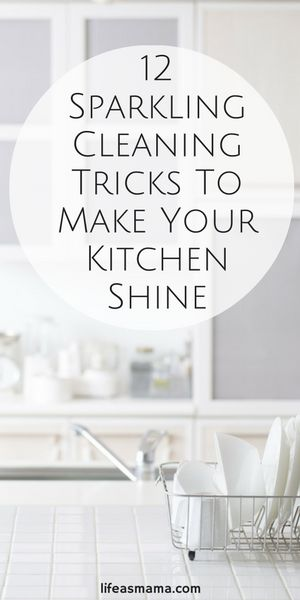 12 Sparkling Cleaning Tricks To Make Your Kitchen Shine