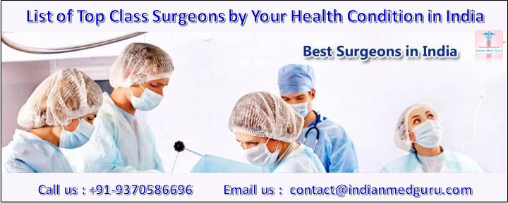 Dr. Firuza Parikh,  Dr. Veena Bhat,  Dr. Rajesh Sharma,  Dr. Rupin Shah,  Dr. Devi Prasad Shetty,  Dr. Arvind G Kulkarni,  Dr. Muffazal Lakdawala, Dr. Ashok Rajgopal, india best doctor name, top 10 doctors in the world, Top Surgeons in India, top class surgeons in India,