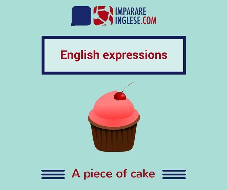 Se una cosa vi è sembrata molto semplice, in lingua inglese potete tradurre il concetto con l'espressione 'a piece of cake'.