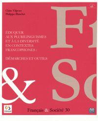 Claire Vilpoux et Philippe Blanchet - Français & Société N° 30 : Eduquer aux plurilinguismes et à la diversité en contextes francophones : démarches et outils.