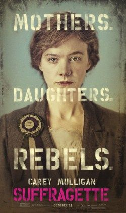 The upcoming 2015 release of Suffragette- the struggle of the women's vote in England. See the trailer and posters here.