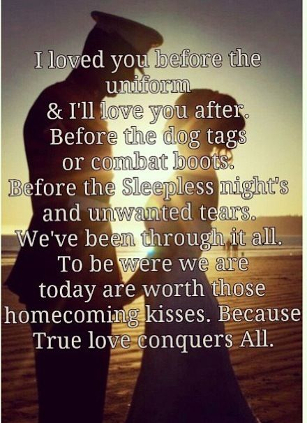 So true. I was here four and a half years before the uniform, I'll be here forever after. True love conquers all.