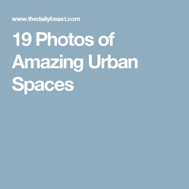 19 Photos of Amazing Urban Spaces