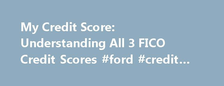 My Credit Score: Understanding All 3 FICO Credit Scores #ford #credit #login http://credits.remmont.com/my-credit-score-understanding-all-3-fico-credit-scores-ford-credit-login/  #all 3 credit scores # What is a Credit Score? Credit scores influence the credit that's available and the terms (interest rate, etc.) that lenders may offer. It's a vital part of credit health. When a consumer applies for credit…  Read moreThe post My Credit Score: Understanding All 3 FICO Credit Scores #ford…