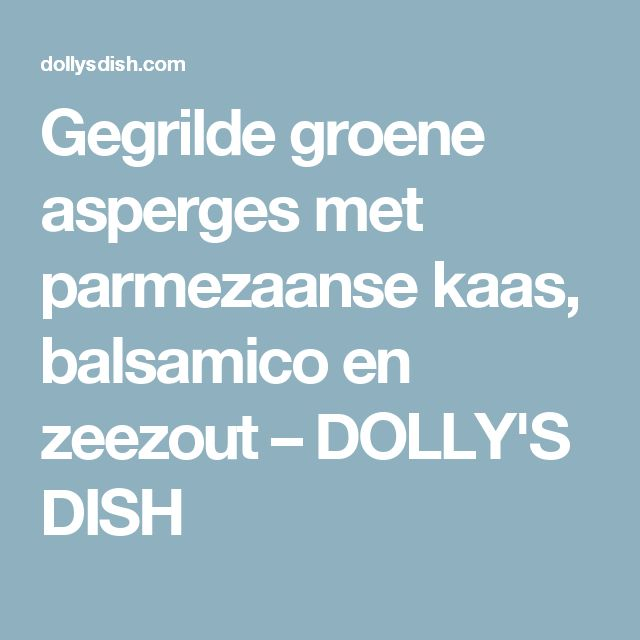 Gegrilde groene asperges met parmezaanse kaas, balsamico en zeezout – DOLLY'S DISH