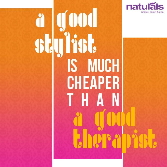 """""""A good stylist is much cheaper than a good therapist.""""  Naturals is India's no.1 Unisex Salon and Spa. FB page: https://www.facebook.com/NaturalsSalon  #digitallyinspired, #naturals, #beauty, #hair, #hairstyle, #therapy, #style, #stylist, #quotes, #typography, #design, #creative, #media, #advertising"""