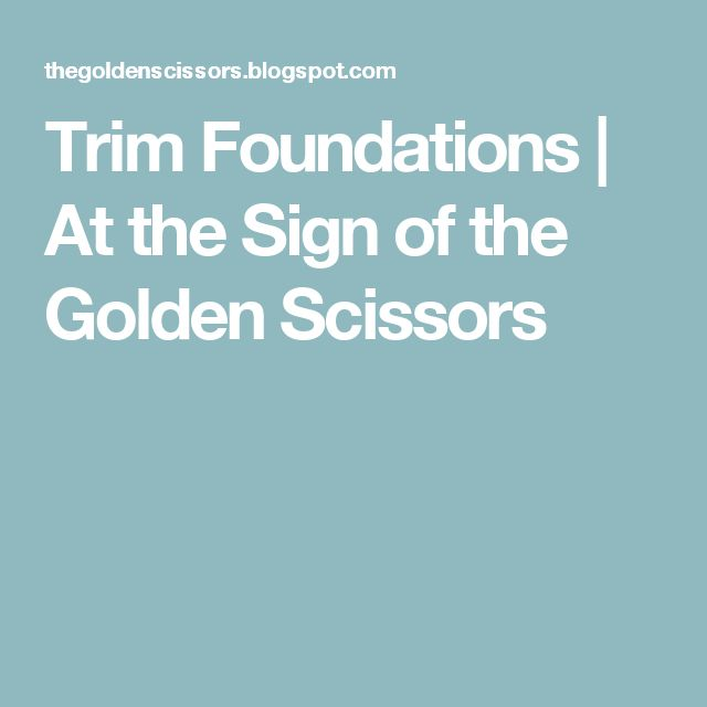 Trim Foundations | At the Sign of the Golden Scissors